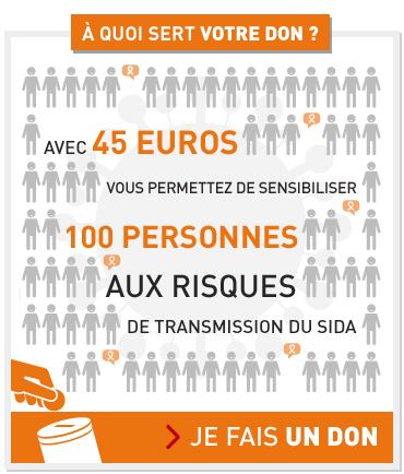 A quoi sert votre don ? Avec 45 € vous permettez de sensibiliser 100 personnes aux risques de transmission du sida. Je fais un don.